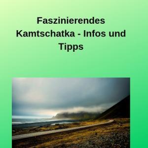 Faszinierendes Kamtschatka - Infos und Tipps