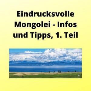 Eindrucksvolle Mongolei - Infos und Tipps, 1. Teil