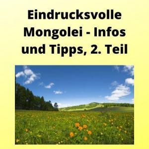 Eindrucksvolle Mongolei - Infos und Tipps, 2. Teil