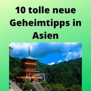 10 tolle neue Geheimtipps in Asien