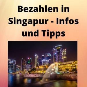 Bezahlen in Singapur - Infos und Tipps