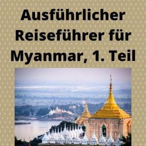 Ausführlicher Reiseführer für Myanmar, 1. Teil