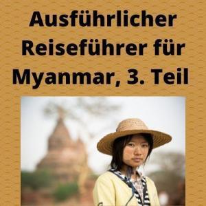 Ausführlicher Reiseführer für Myanmar, 3. Teil