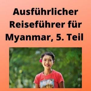 Ausführlicher Reiseführer für Myanmar, 5. Teil